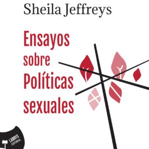 Ebook Ensayos sobre políticas sexuales de Sheila Jeffreys libro feminista radical